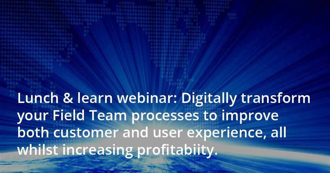 Digitally transform your Field Team processes